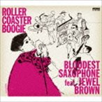 BLOODEST SAXOPHONE feat.Jewel Brown/ROLLER COASTER BOOGIE(CD)