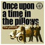 the pillows/Once upon a time in the pillows(CD)