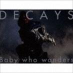 DECAYS / Baby who wanders(初回生産限定盤B/CD+Blu-ray) [CD]