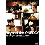 Beyond the ONEDAY 〜Story of 2PM&2AM〜 通常盤(1枚組)(DVD)