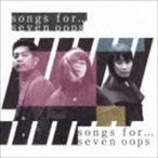 seven oops / songs for…(初回限定盤/CD+DVD) [CD]