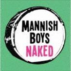 MANNISH BOYS / Naked [CD]