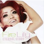 Fire Lily / ETERNAL STORY[CD]