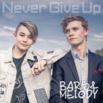 Bars and Melody / Never Give Up (CD) (2017/2/15発売)