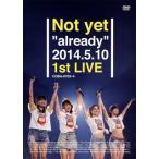 "Not yet / Not yet""already""2014.5.10 1st LIVE〈2枚組〉("
