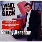 Sammy Kershaw / I Want My Money Back (輸入盤CD) (サミー・カーショウ)