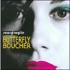 Butterfly Boucher / Scary Fragile (輸入盤CD)(バタフライ・バウチャー)