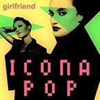 Icona Pop / Girlfriend【CD Single】(X)(アイコナ・ポップ)
