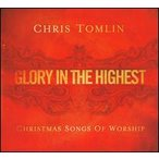 Chris Tomlin / Glory In The Highest: Christmas Songs (輸入盤CD) (クリス・トムリン)