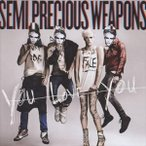 SEMI PRECIOUS WEAPONS セミ・プレシャス・ウェポンズ/YOU LOVE YOU 輸入盤 CD