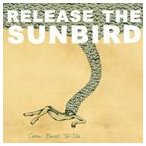 RELEASE THE SUNBIRD リリース・ザ・サンバード/COME BACK TO US 輸入盤 CD