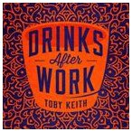 TOBY KEITH トビー・キース/DRINKS AFTER WORK 輸入盤 CD