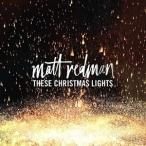 MATT REDMAN マット・レッドマン/THESE CHRISTMAS LIGHTS 輸入盤 CD