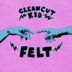 CLEAN CUT KID クリーン・カット・キッド/FELT 輸入盤 CD