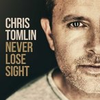 CHRIS TOMLIN クリス・トムリン/NEVER LOSE SIGHT 輸入盤 CD