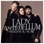 輸入盤 LADY ANTEBELLUM / NEED YOU NOW [CD]
