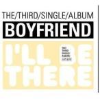 BOYFRIEND ボーイフレンド/3RD SINGLE : I'LL BE THERE 輸入盤 CD