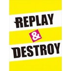 REPLAY & DESTROY Blu-ray