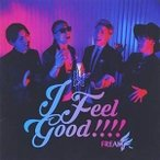 FREAK/I Feel Good!!!!(CD+DVD+スマプラ) CD
