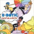 E-ROTIC/カクテル・エロティック CD
