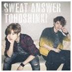 東方神起/Sweat/Answer(初回生産限定盤/CD+DVD) CD