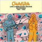 チャクラ  /  アンリリースド・ライヴ・レコーディングス 1981-1983 [CD]