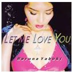 矢吹春奈/Let me love you(CD+DVD) CD