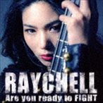 Raychell/Are you ready to FIGHT(CD+DVD) CD