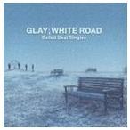 GLAY/-Ballad Best Singles-WHITE ROAD,GLAY CD
