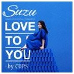 Suzu/LOVE TO YOU -by CUPS- CD