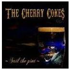 THE CHERRY COKE$/SAIL THE PINT CD