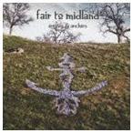 フェア・トゥ・ミッドランド/アロウズ&アンカーズ CD