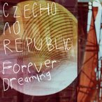 CD)Czecho No Republic/Forever Dreaming(初回出荷限定盤(初回限定生産)) (COZX-1174)