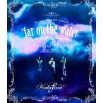 Kalafina LIVE TOUR 2015 2016  far on the water Special Final  東京国際フォーラムホールA  Blu-ray