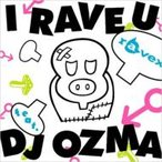 ravex レイベックス / I RAVE U feat.DJ OZMA / HOUSE NATION feat.LISA  〔CD Maxi〕