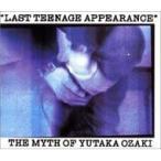 尾崎豊 オザキユタカ / LAST TEENAGE APPEARANCE The Myth Of Yutaka Ozaki  〔CD〕