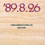 角松敏生 カドマツトシキ / TOSHIKI KADOMATSU SPECIAL LIVE '89.8.26 / MORE DESIRE  〔CD〕