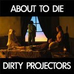 Dirty Projectors ダーティープロジェクターズ / About To Die   〔12in〕