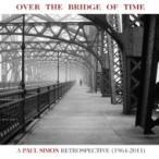 Paul Simon ポールサイモン / Over The Bridge Of Time:  A Paul Simon retrospective:  時の架け橋:  ポール サイモン回顧録 〜ベ