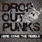 DROP OUT PUNKS / HERE COME THE REBELS  〔CD Maxi〕