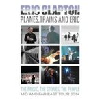 Eric Clapton エリッククラプトン / Planes,  Trains And Eric:  Japan Tour 2014  〔DVD〕