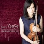 Ysaye イザイ / 無伴奏ヴァイオリン・ソナタ全曲 千住真理子 国内盤 〔SHM-CD〕