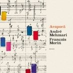 Andre Mehmari / Francois Morin / Arapora 国内盤 〔CD〕