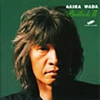和田アキラ ワダアキラ / Ballads 2 国内盤 〔CD〕