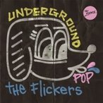 The Flickers / UNDERGROUND POP  〔CD〕