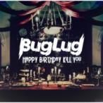 BugLug / HAPPY BIRTHDAY KILL YOU  ��CD��