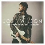 Josh Wilson / That Was Then This Is Now 輸入盤 〔CD〕