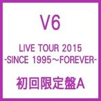 V6 / LIVE TOUR 2015 -SINCE 1995〜FOREVER- 【初回限定盤A】  〔DVD〕