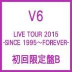 V6 / LIVE TOUR 2015 -SINCE 1995〜FOREVER- 【初回限定盤B】  〔DVD〕