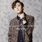 KEVIN (from U-KISS) / Make me / Out of my life feat.K (CD+DVD+スマプラ)  〔CD Maxi〕